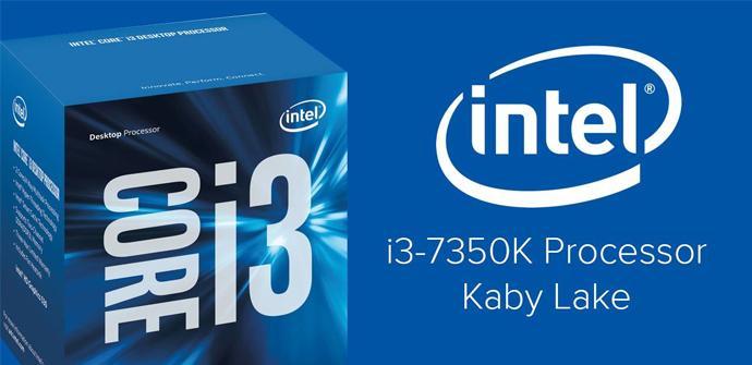 El Intel Core i3-7350K no se presentará con el resto de Kaby Lake