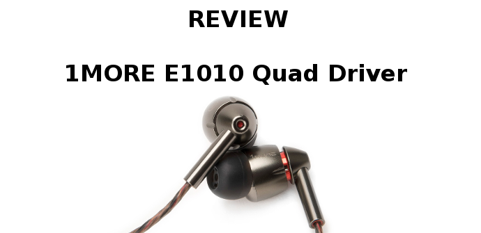 Review 1MORE E1010 Quad Driver