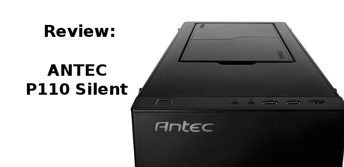 Review Antec P110 Silent